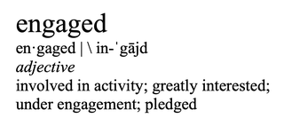 engaged, adjective, involved in activity, greatly interested, under engagement, pledged