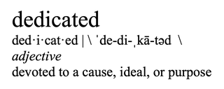 dedicated, adjective, devoted to a cause, ideal, or purpose