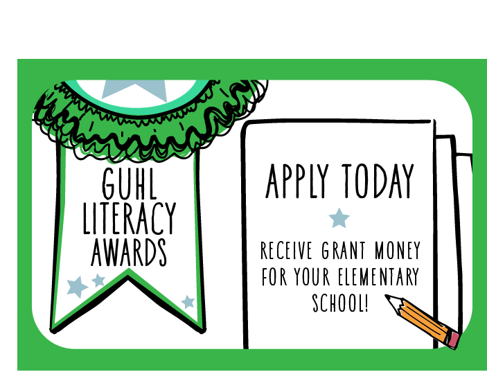 GUHL Literacy Awards. Apply today to receive grant money for your elementary school!