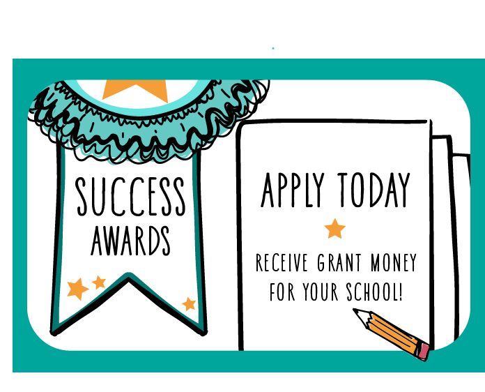 Success Awards. Apply today to receive grant money for your school!