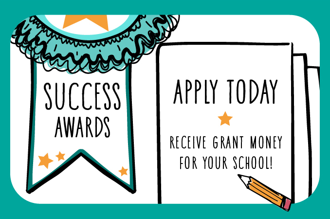 Success Awards - Apply to receive grant money for your school.