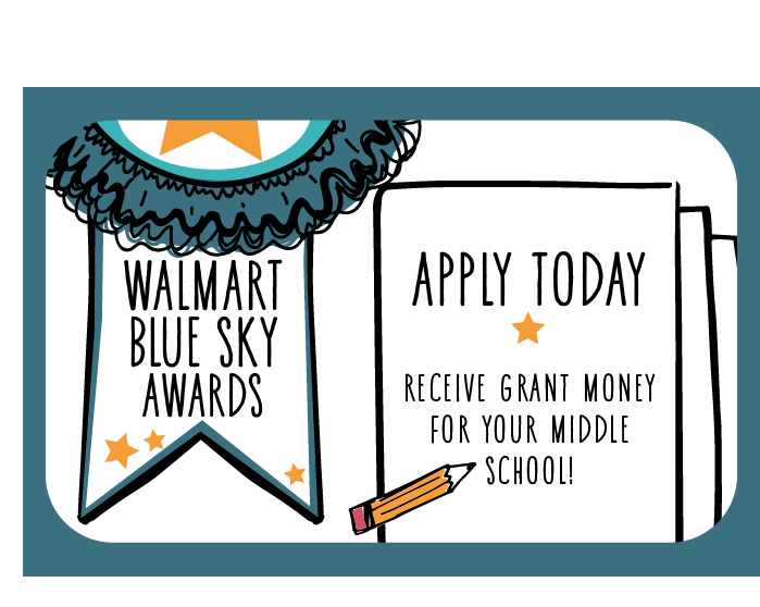 Walmart Blue Sky Awards. Apply today to receive grant money for your Middle School.