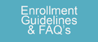 Enrollment Guidelines & FAQ's