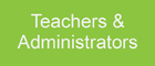 Click to get information for Teachers & Administrators